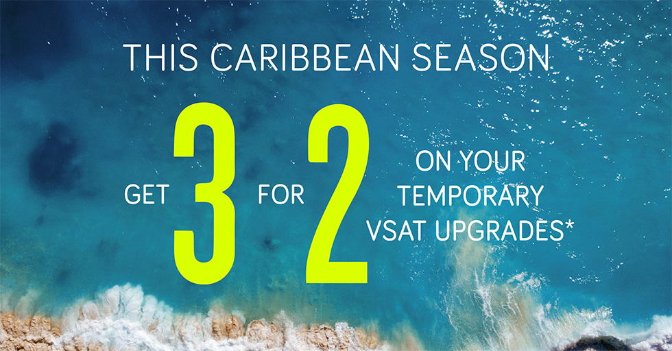 This Caribbean Season get 3 for 2 on your temporary VSAT upgrades